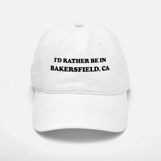 Rather be in Bakersfield Baseball Baseball Cap