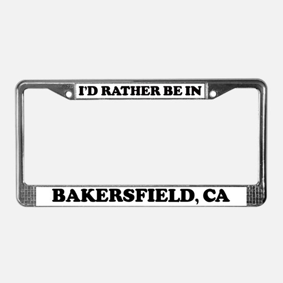 Rather be in Bakersfield License Plate Frame