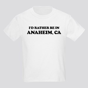 Rather be in Anaheim Kids T-Shirt
