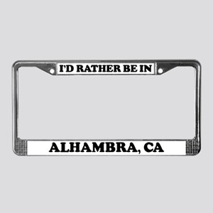 Rather be in Alhambra License Plate Frame