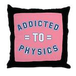 Addicted to Physics Throw Pillow