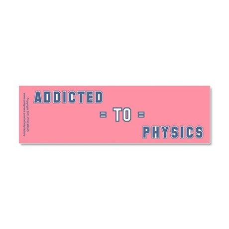 Addicted to Physics Car Magnet 10 x 3
