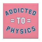 Addicted to Physics Tile Coaster
