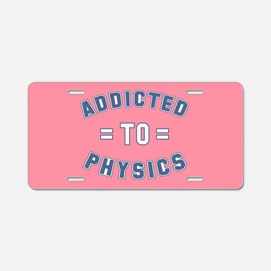 Addicted to Physics Aluminum License Plate