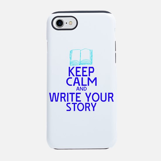 Keep Calm Write Story iPhone 7 Tough Case