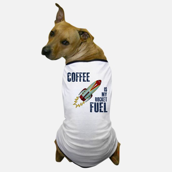 Coffee is my Rocket Fuel Dog T-Shirt