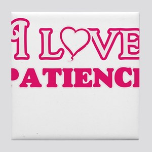 I Love Patience Tile Coaster