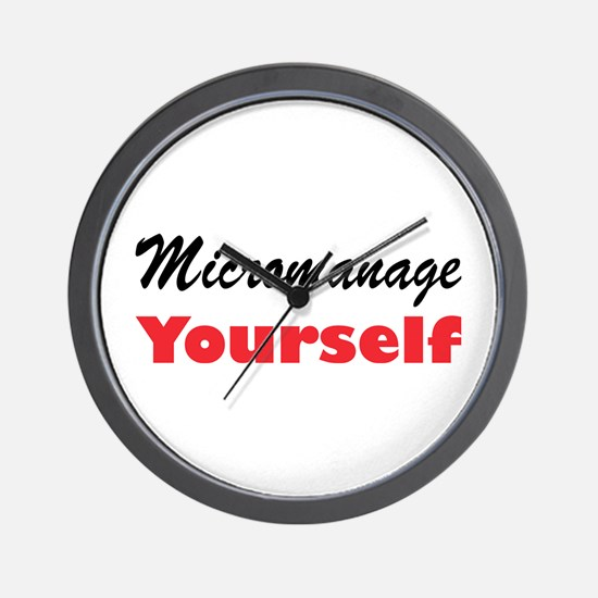 Micromanage Yourself Wall Clock