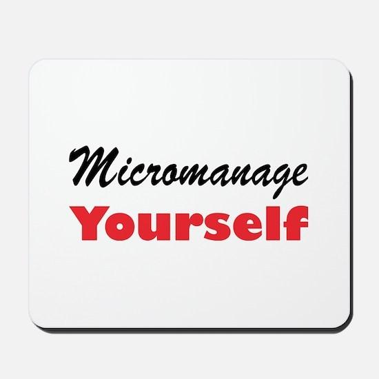 Micromanage Yourself Mousepad