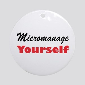 Micromanage Yourself Ornament (Round)