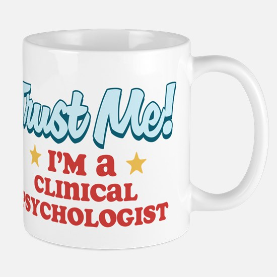 Trust me Clinical psychologis Mug