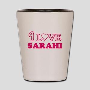 I Love Sarahi Shot Glass