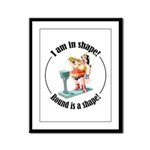 I am in shape! Framed Panel Print