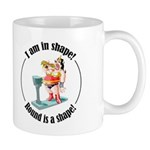 I am in shape! Mug