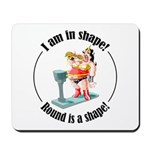 I am in shape! Mousepad