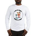 I am in shape! Long Sleeve T-Shirt