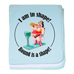 I am in shape! baby blanket