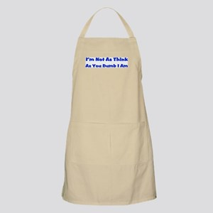 I'M NOT AS THINK AS YOU DUMB I AM BBQ Apron