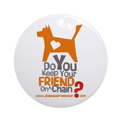 Keep Your Friend on a Chain? Ornament (Round)