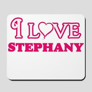 I Love Stephany Mousepad