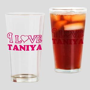 I Love Taniya Drinking Glass