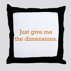 Give me the Dimensions Throw Pillow