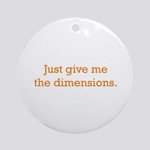 Give me the Dimensions Ornament (Round)