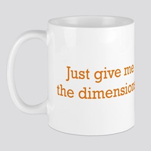 Give me the Dimensions Mug