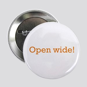 "Open Wide 2.25"" Button"