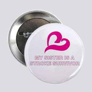 """My Sister is a Stroke Survivo 2.25"""" Button"""