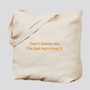 I'm just reporting it Tote Bag