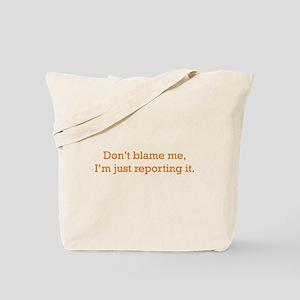 I'm just reporting it Tote Bag