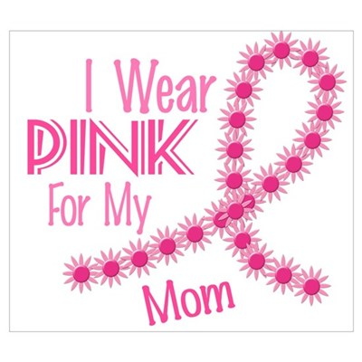 I Wear Pink For My Mom 26 Poster