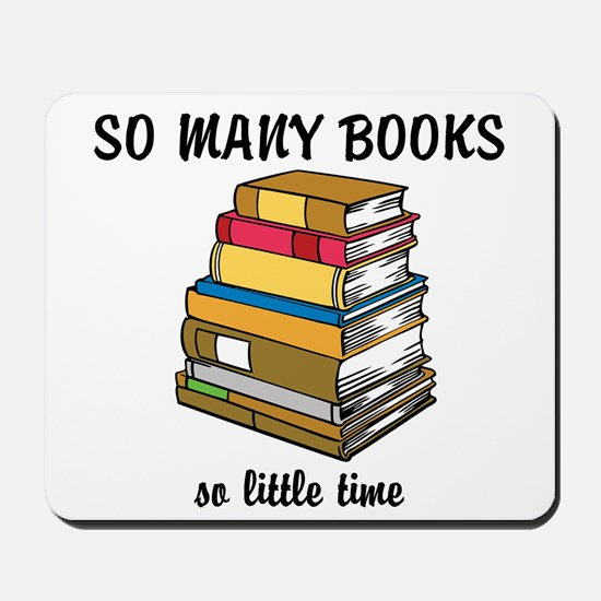 So Many Books, So Little Time Mousepad