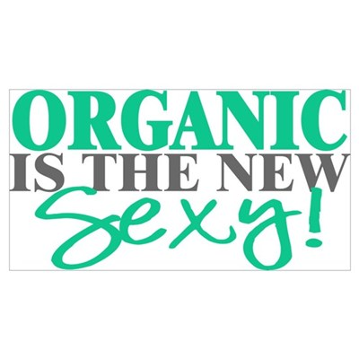 Organic Is The New Sexy! Poster