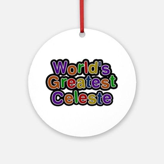 World's Greatest Celeste Round Ornament