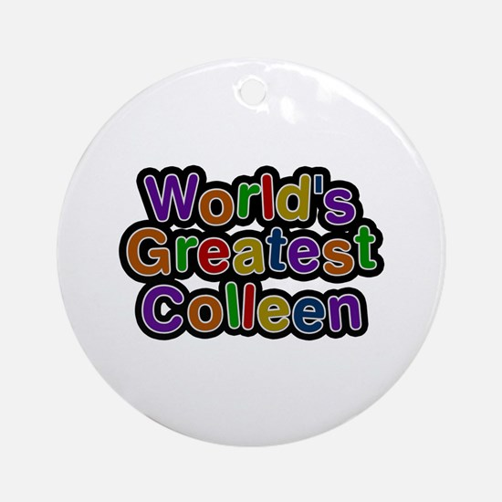 World's Greatest Colleen Round Ornament
