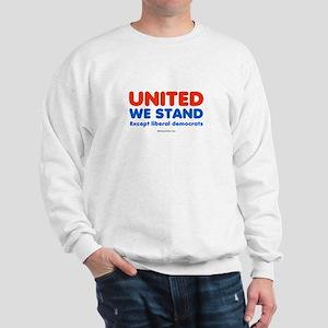 United we stand, except liberals - Sweatshirt