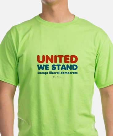 United we stand, except liberals -  T-Shirt