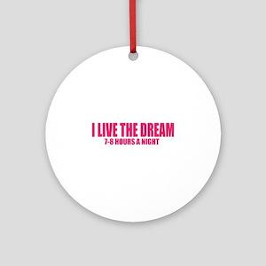 I live the dream Ornament (Round)