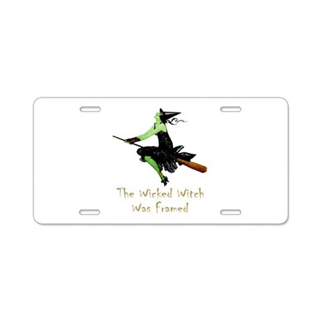 The Wicked Witch Was Framed Aluminum License Plate