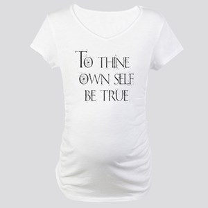 To Thine Own Self. Be True Maternity T-Shirt