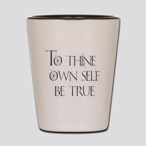 To Thine Own Self. Be True Shot Glass