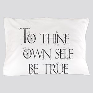 To Thine Own Self. Be True Pillow Case
