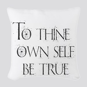 To Thine Own Self. Be True Woven Throw Pillow