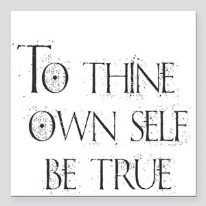 "To Thine Own Self. Be Tr Square Car Magnet 3"" x 3"""