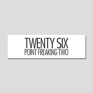 Twenty Six Point Freaking Two Car Magnet 10 x 3