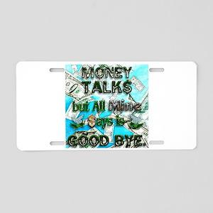 Money Talks, Mine Says Bye Aluminum License Plate