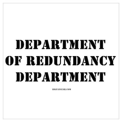Dept. of Redundancy Dept. Poster