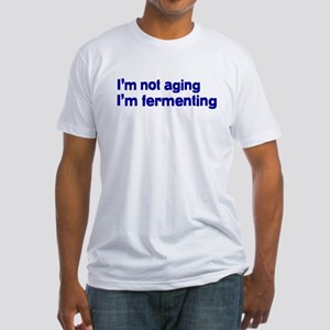 I'm not aging I'm fermenting Fitted T-Shirt
